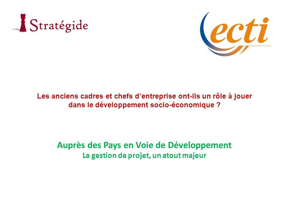 Auprès des Pays en Voie de Développement La gestion de projet, un atout majeur Les anciens cadres et chefs dentreprise ont-ils un rôle à jouer dans le