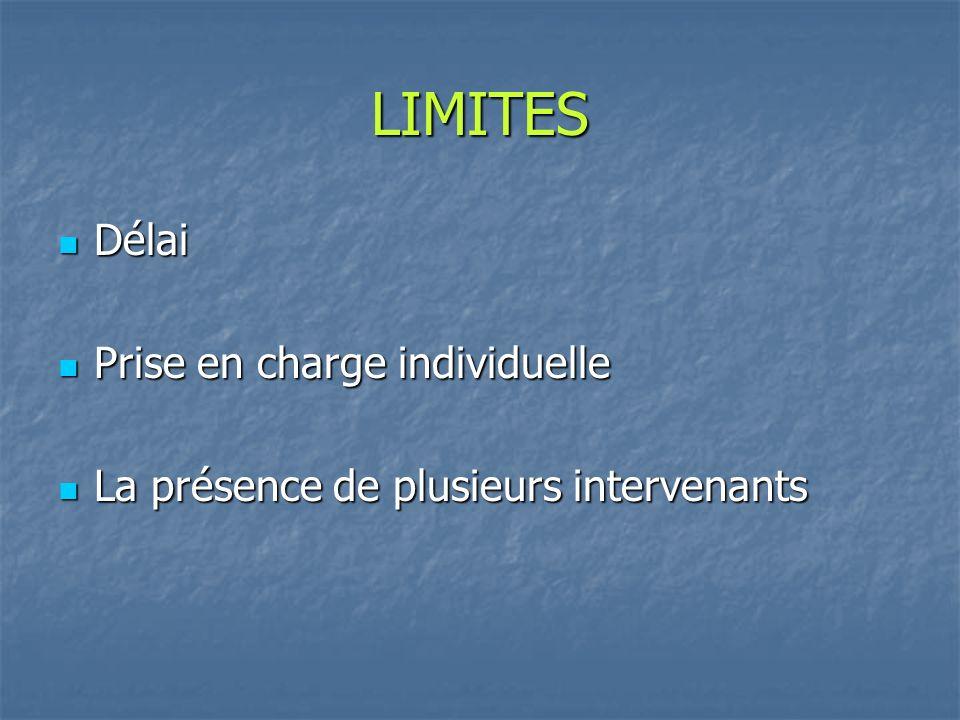 LIMITES Délai Délai Prise en charge individuelle Prise en charge individuelle La présence de plusieurs intervenants La présence de plusieurs intervenants