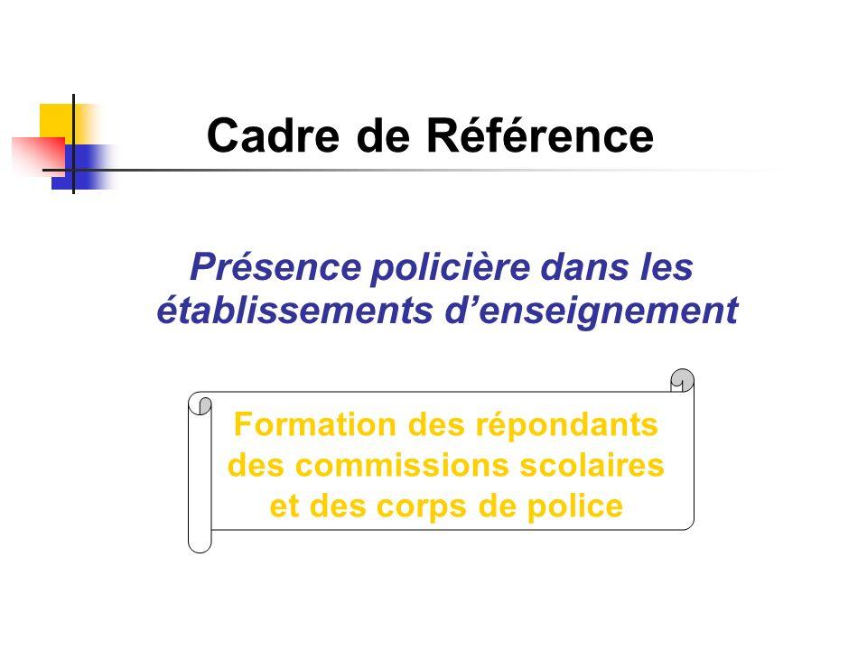 Présence policière dans les établissements denseignement Formation des répondants des commissions scolaires et des corps de police Cadre de Référence