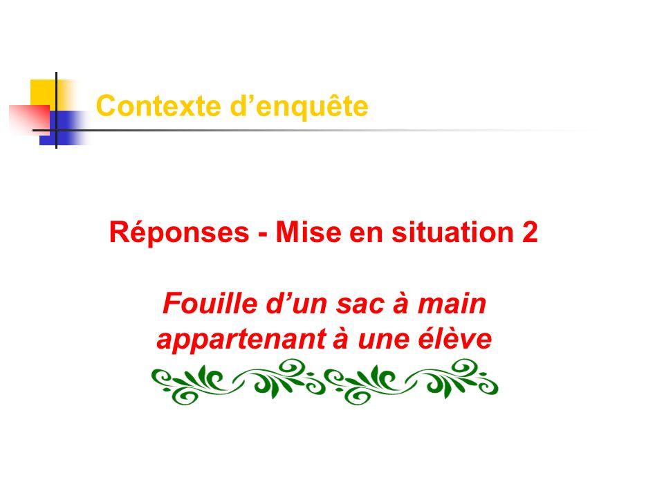 Réponses - Mise en situation 2 Fouille dun sac à main appartenant à une élève Contexte denquête