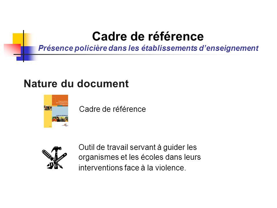 Nature du document Cadre de référence Outil de travail servant à guider les organismes et les écoles dans leurs interventions face à la violence. Cadr