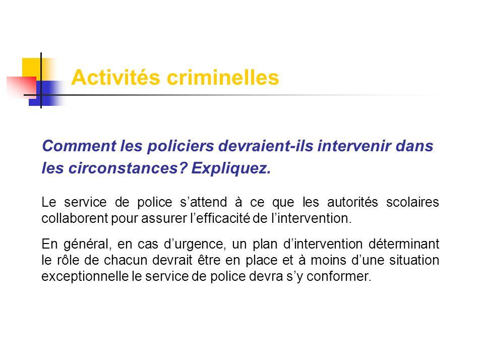 Comment les policiers devraient-ils intervenir dans les circonstances? Expliquez. Le service de police sattend à ce que les autorités scolaires collab