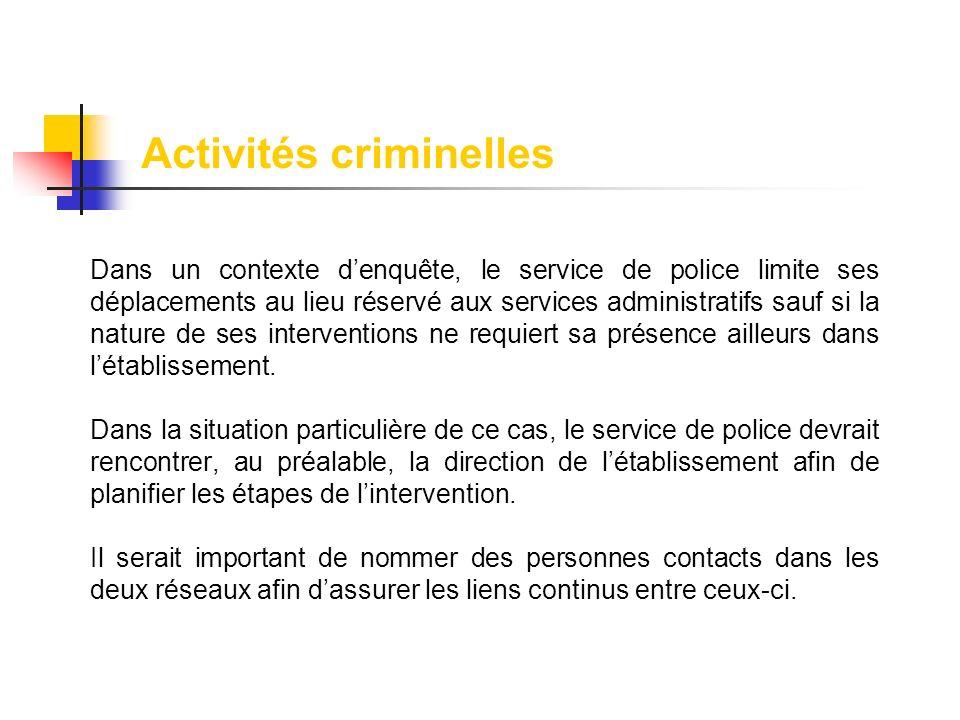 Dans un contexte denquête, le service de police limite ses déplacements au lieu réservé aux services administratifs sauf si la nature de ses intervent