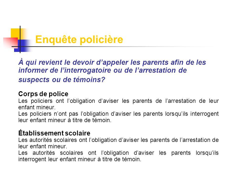 À qui revient le devoir dappeler les parents afin de les informer de linterrogatoire ou de larrestation de suspects ou de témoins? Corps de police Les