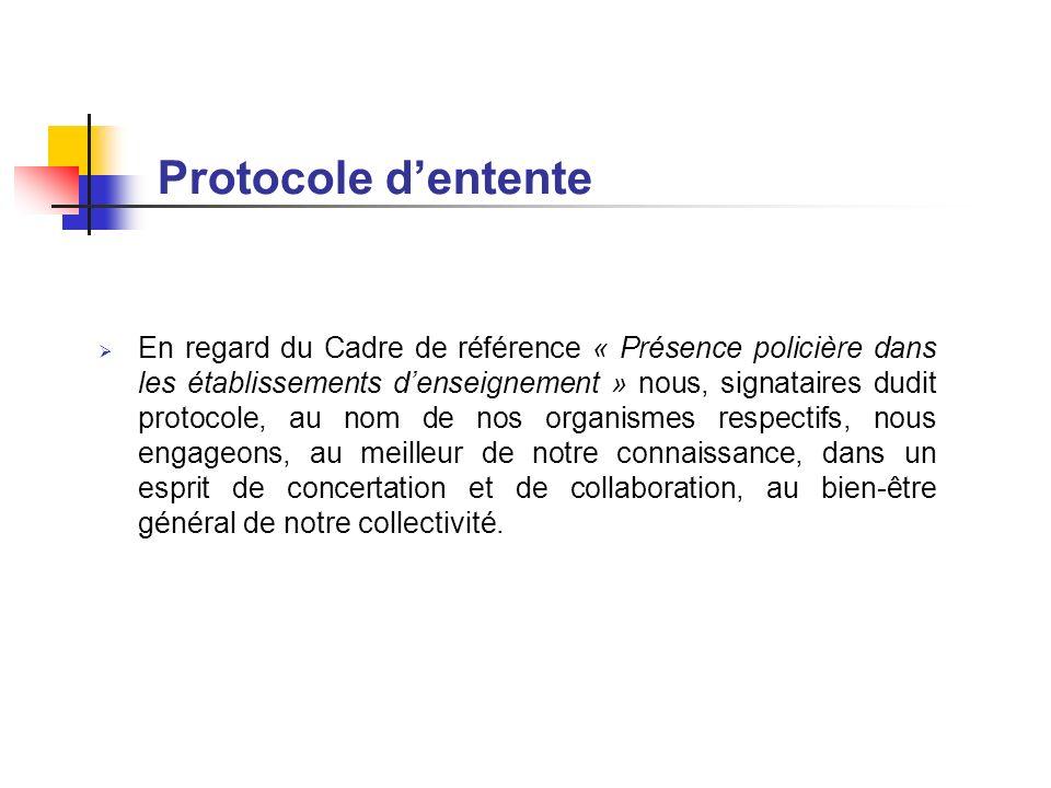 Protocole dentente En regard du Cadre de référence « Présence policière dans les établissements denseignement » nous, signataires dudit protocole, au