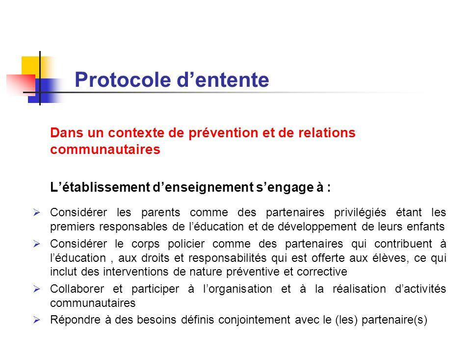 Protocole dentente Dans un contexte de prévention et de relations communautaires Létablissement denseignement sengage à : Considérer les parents comme