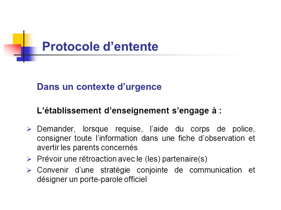 Protocole dentente Dans un contexte durgence Létablissement denseignement sengage à : Demander, lorsque requise, laide du corps de police, consigner t