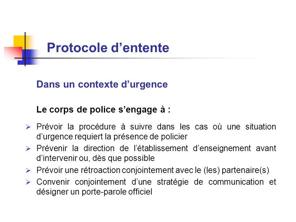 Protocole dentente Dans un contexte durgence Le corps de police sengage à : Prévoir la procédure à suivre dans les cas où une situation durgence requi