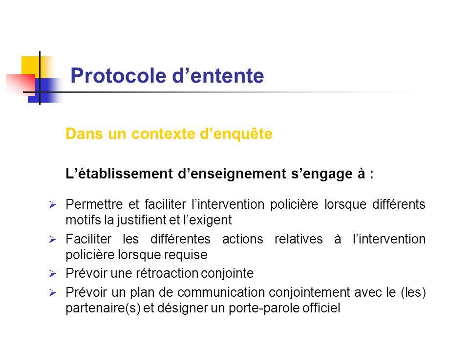 Protocole dentente Dans un contexte denquête Létablissement denseignement sengage à : Permettre et faciliter lintervention policière lorsque différent