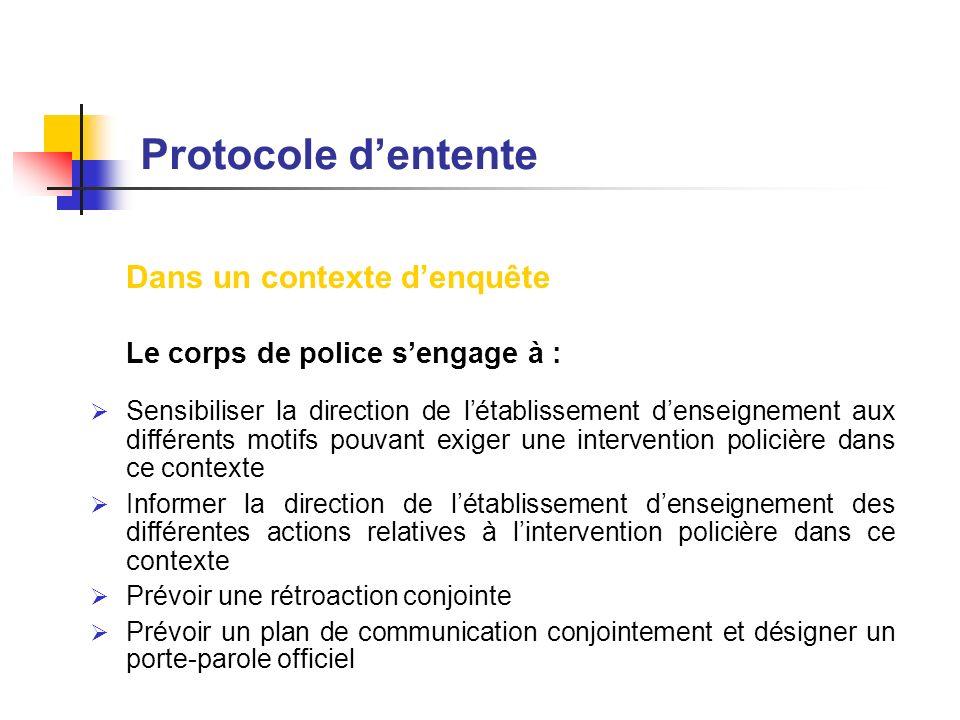 Protocole dentente Dans un contexte denquête Le corps de police sengage à : Sensibiliser la direction de létablissement denseignement aux différents m