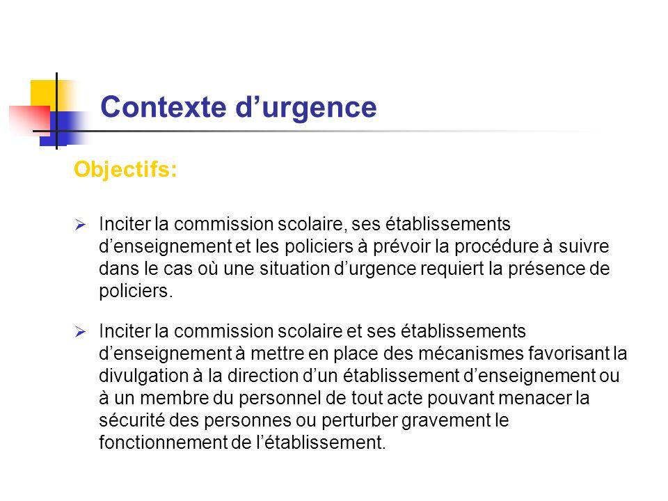 Contexte durgence Objectifs: Inciter la commission scolaire, ses établissements denseignement et les policiers à prévoir la procédure à suivre dans le