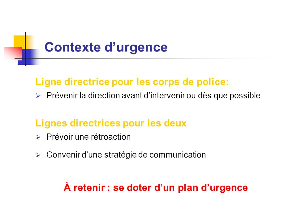 Contexte durgence Ligne directrice pour les corps de police: Prévenir la direction avant dintervenir ou dès que possible Lignes directrices pour les d