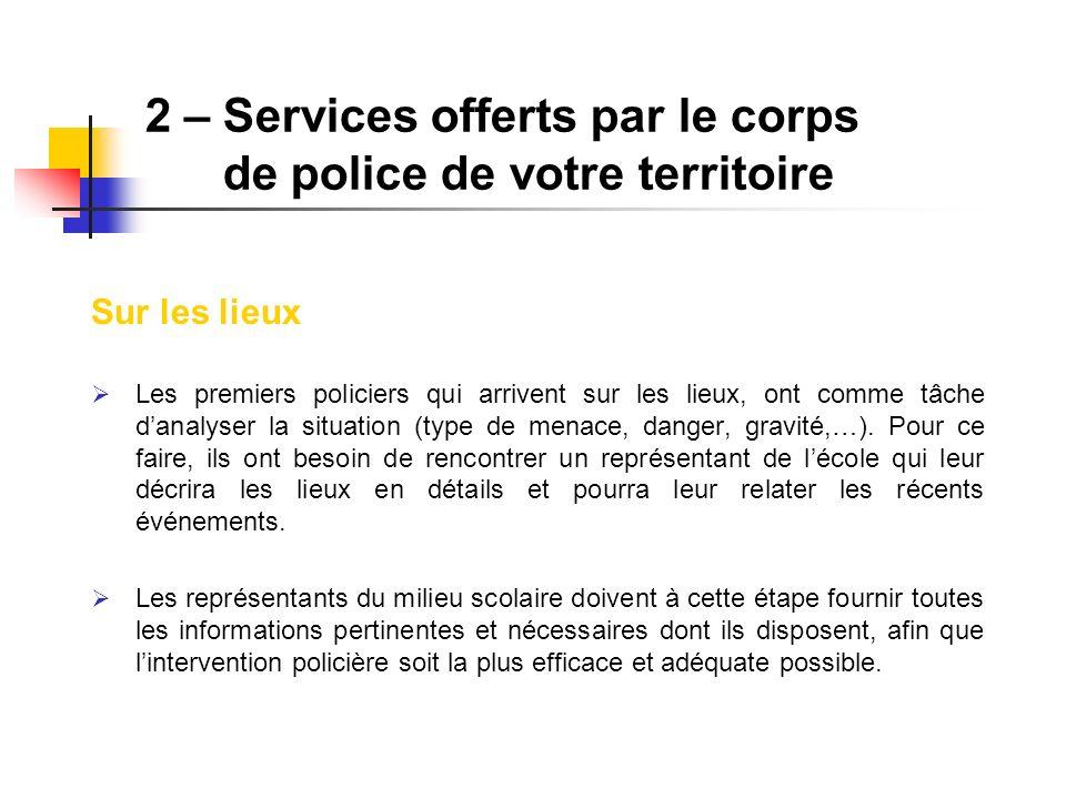 Sur les lieux Les premiers policiers qui arrivent sur les lieux, ont comme tâche danalyser la situation (type de menace, danger, gravité,…). Pour ce f
