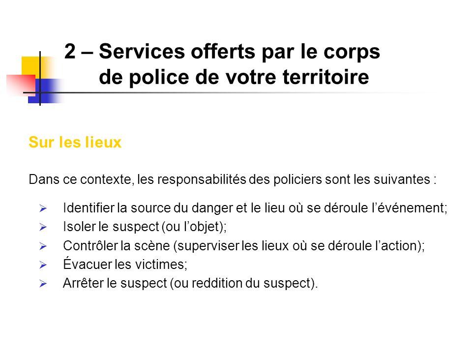 Sur les lieux Dans ce contexte, les responsabilités des policiers sont les suivantes : Identifier la source du danger et le lieu où se déroule lévénem