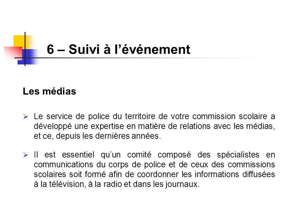 6 – Suivi à lévénement Les médias Le service de police du territoire de votre commission scolaire a développé une expertise en matière de relations av