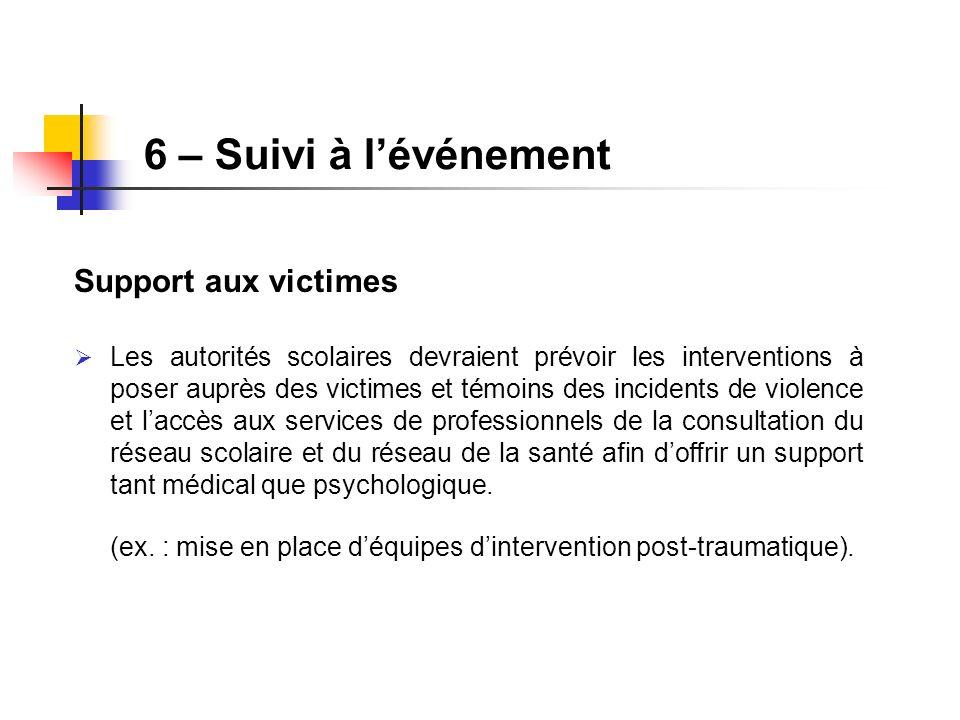 Support aux victimes Les autorités scolaires devraient prévoir les interventions à poser auprès des victimes et témoins des incidents de violence et l