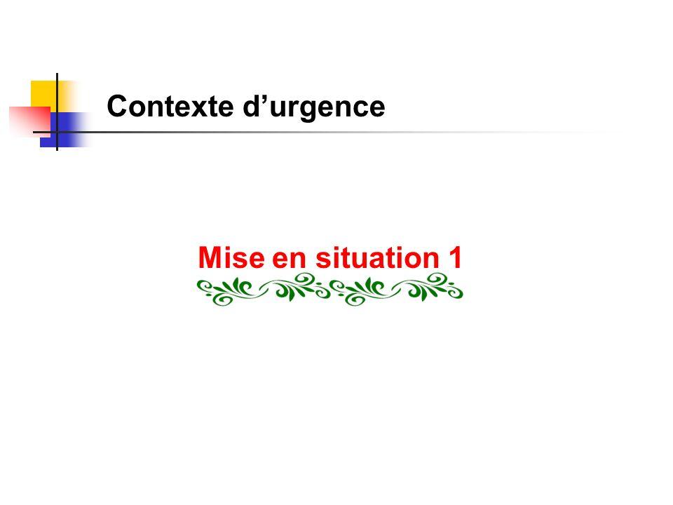 Contexte durgence Mise en situation 1