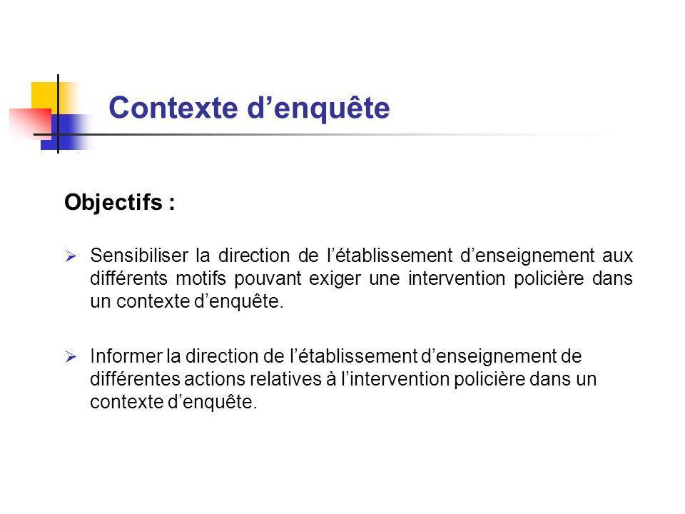 Objectifs : Sensibiliser la direction de létablissement denseignement aux différents motifs pouvant exiger une intervention policière dans un contexte