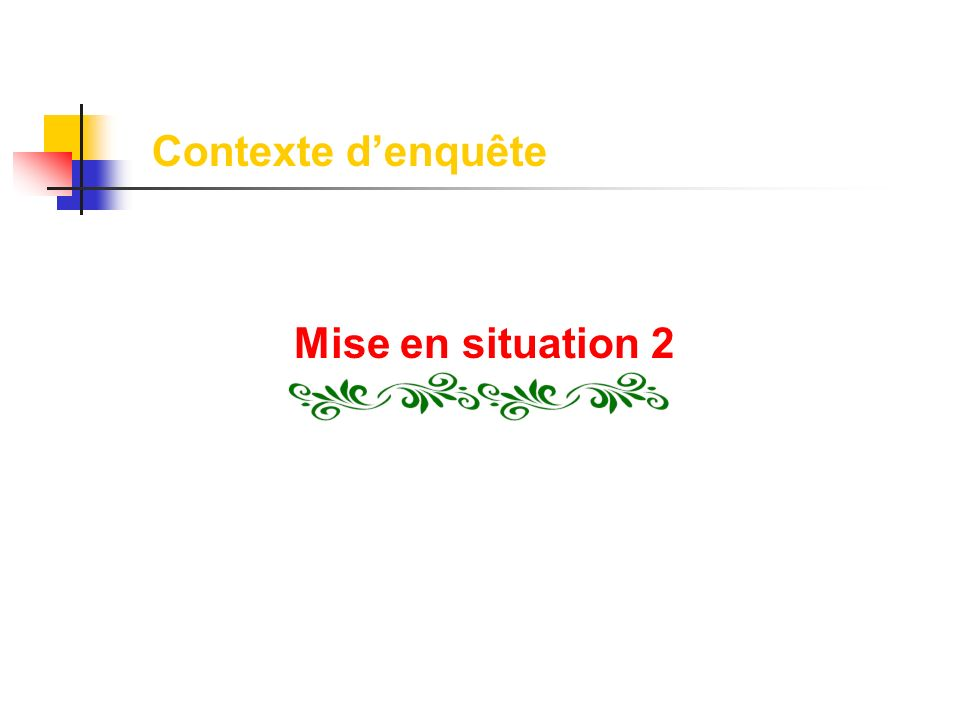 Contexte denquête Mise en situation 2