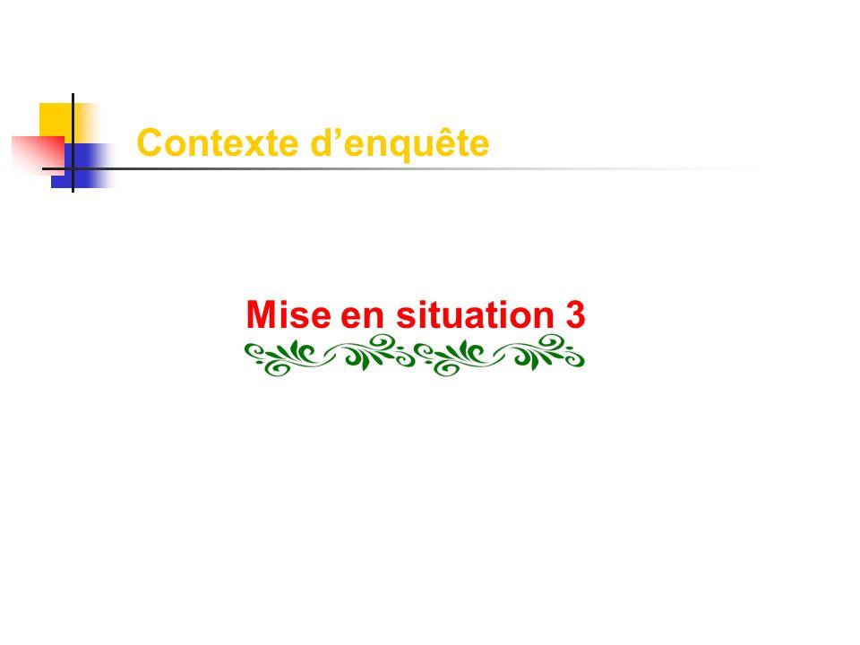 Contexte denquête Mise en situation 3