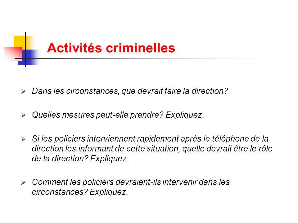 Activités criminelles Dans les circonstances, que devrait faire la direction? Quelles mesures peut-elle prendre? Expliquez. Si les policiers intervien