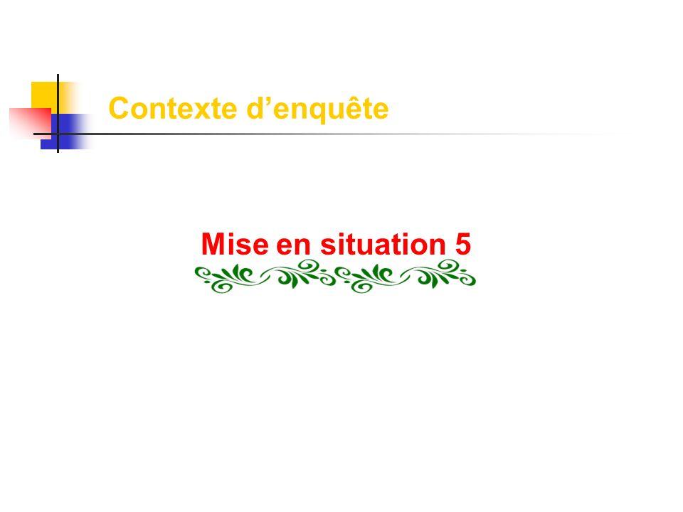 Contexte denquête Mise en situation 5