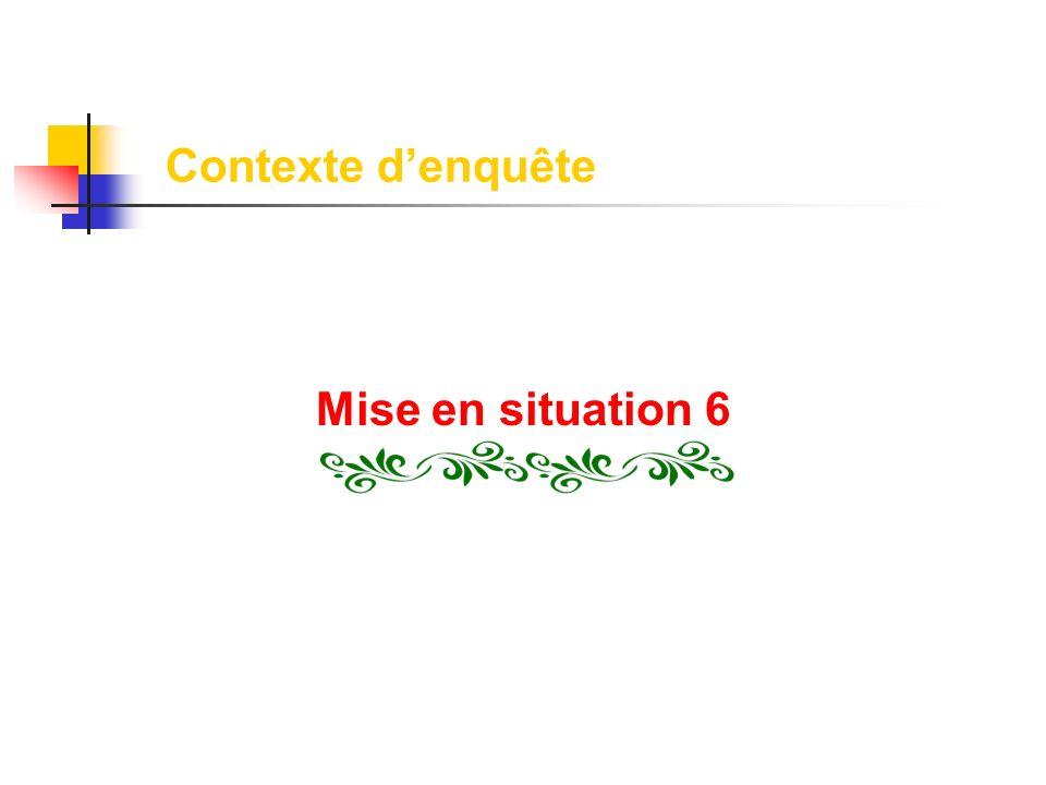Contexte denquête Mise en situation 6
