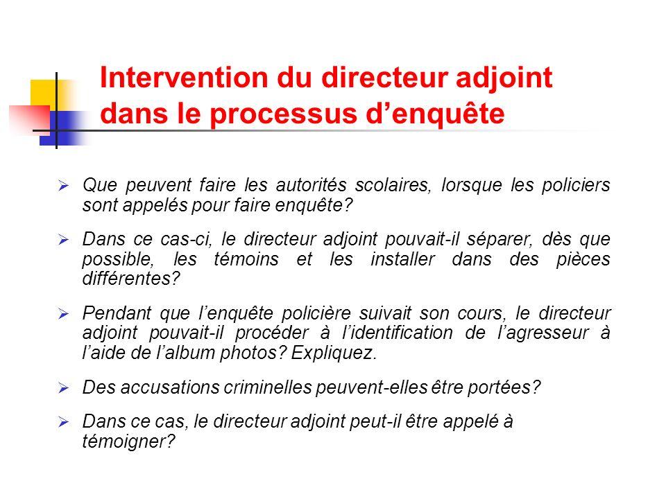 Intervention du directeur adjoint dans le processus denquête Que peuvent faire les autorités scolaires, lorsque les policiers sont appelés pour faire