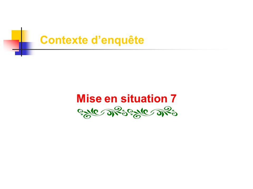 Contexte denquête Mise en situation 7