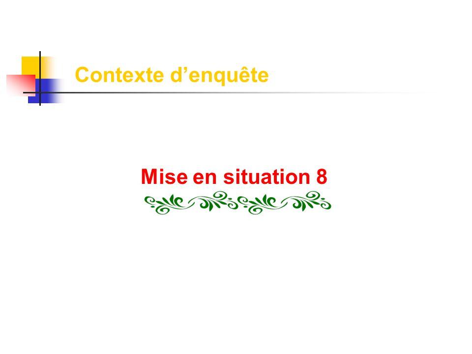 Contexte denquête Mise en situation 8