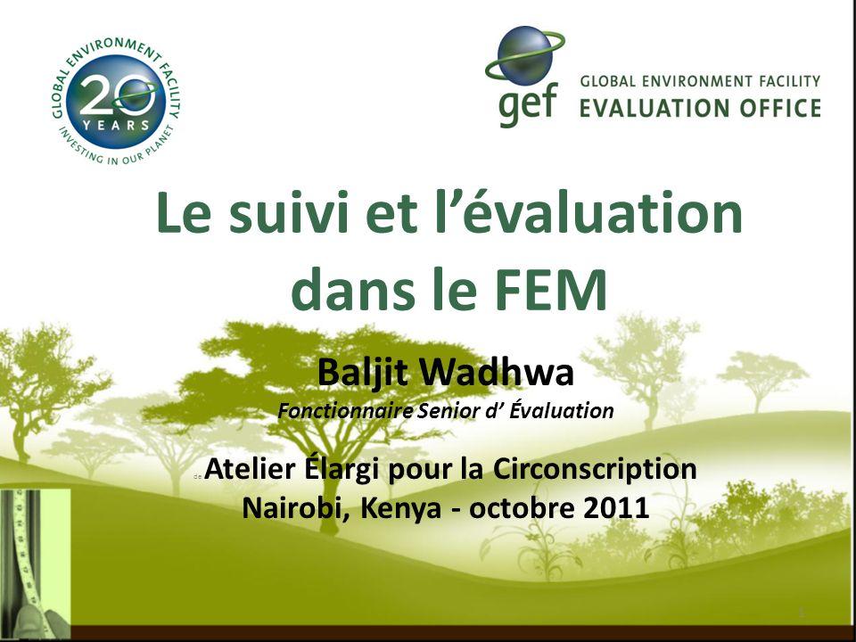 Le suivi et lévaluation dans le FEM Baljit Wadhwa Fonctionnaire Senior d Évaluation de Atelier Élargi pour la Circonscription Nairobi, Kenya - octobre 2011 1