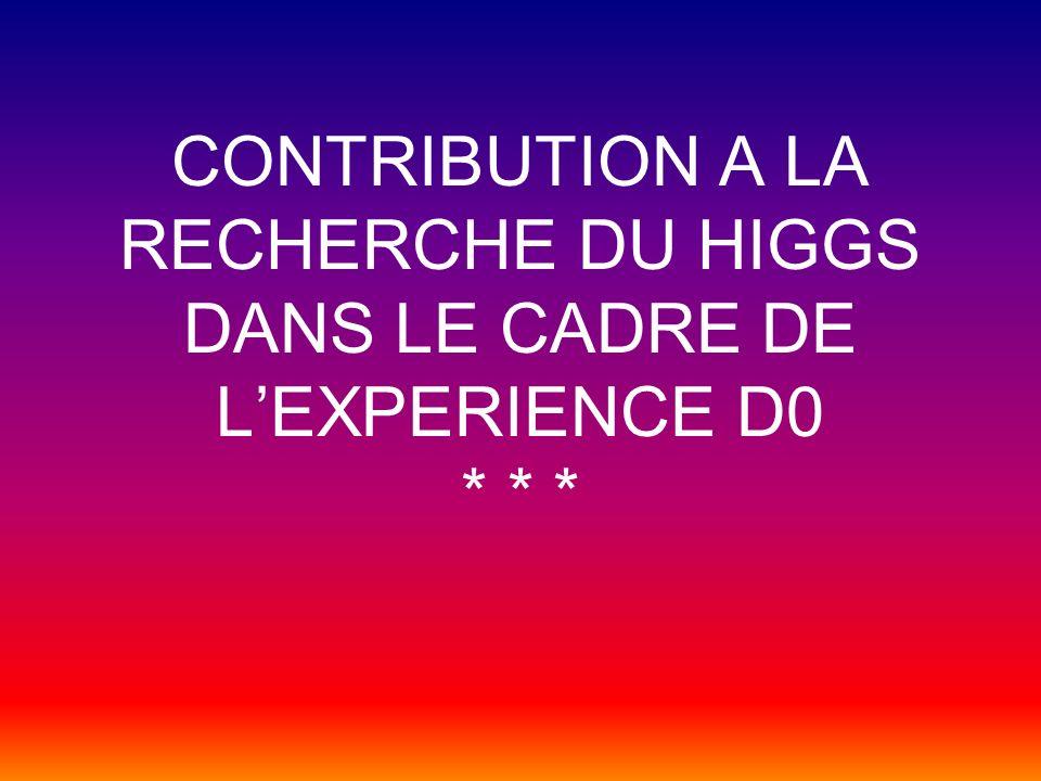 CONTRIBUTION A LA RECHERCHE DU HIGGS DANS LE CADRE DE LEXPERIENCE D0 * * *