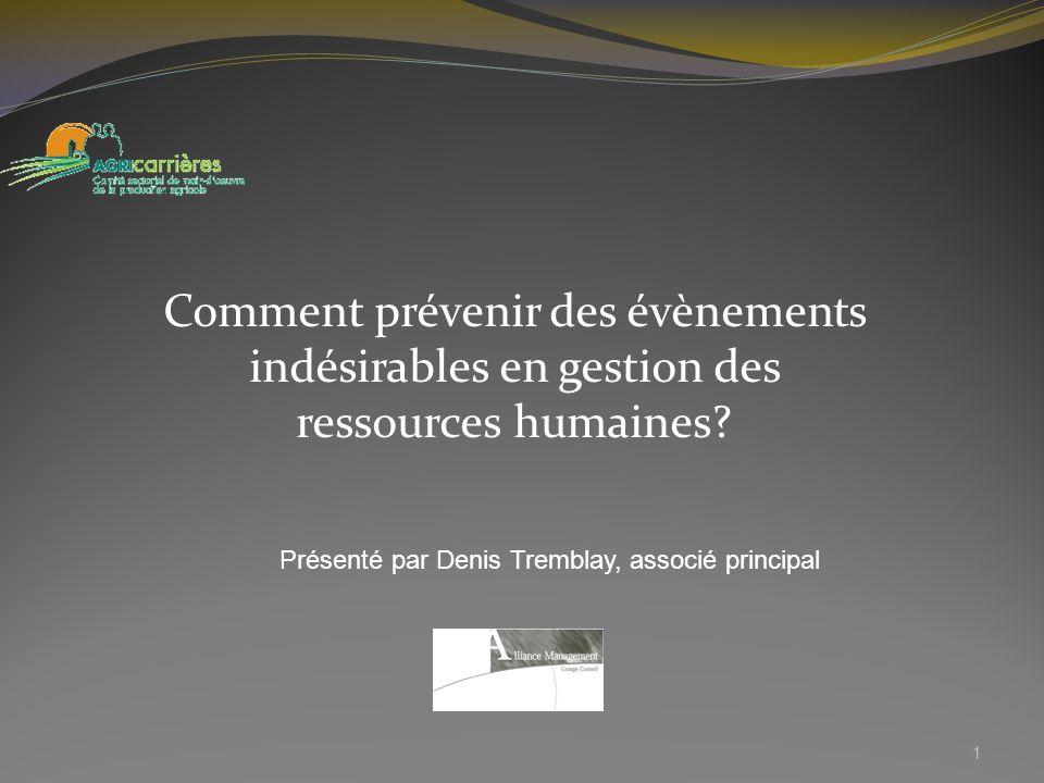 Comment prévenir des évènements indésirables en gestion des ressources humaines? 1 Présenté par Denis Tremblay, associé principal