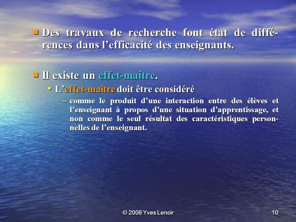 © 2006 Yves Lenoir10 Des travaux de recherche font état de diffé- rences dans lefficacité des enseignants.