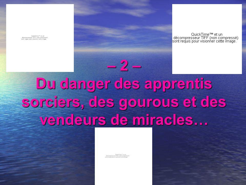 – 2 – Du danger des apprentis sorciers, des gourous et des vendeurs de miracles…
