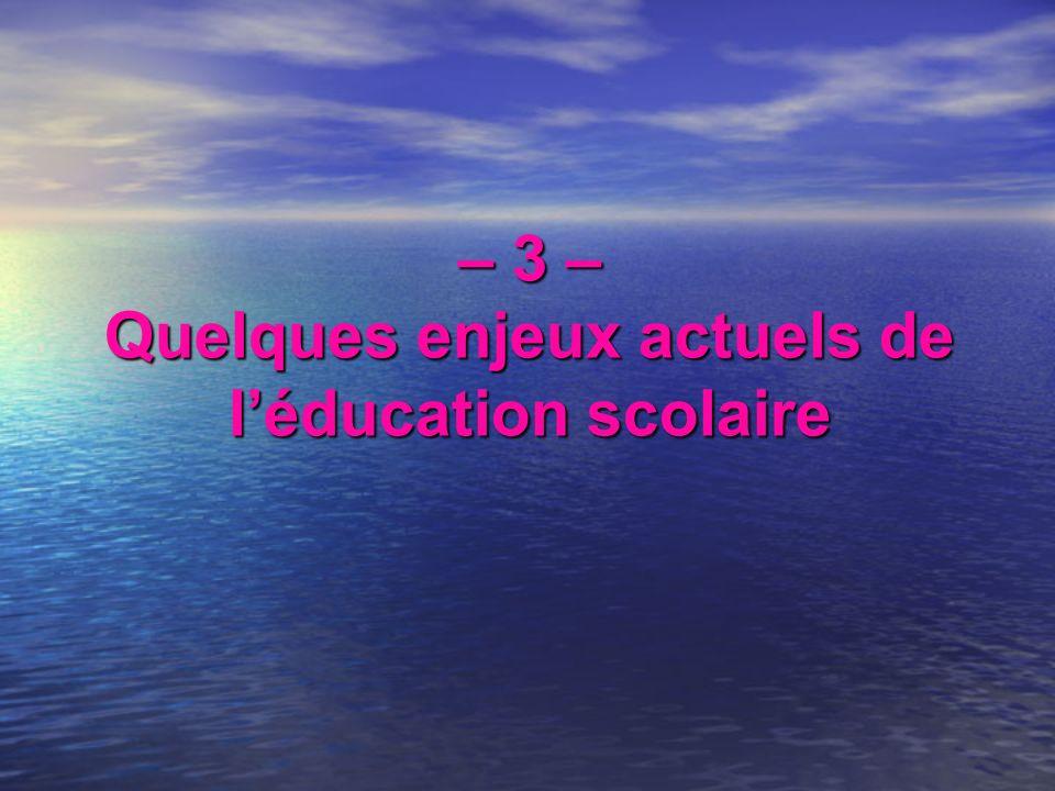 – 3 – Quelques enjeux actuels de léducation scolaire