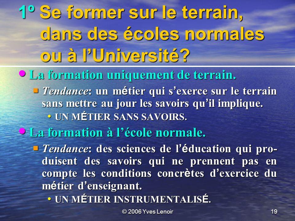 © 2006 Yves Lenoir19 1º Se former sur le terrain, dans des écoles normales ou à lUniversité.