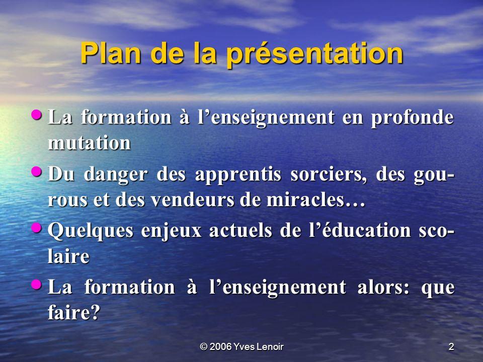 © 2006 Yves Lenoir23 Quelle(s) finalités pour lécole.