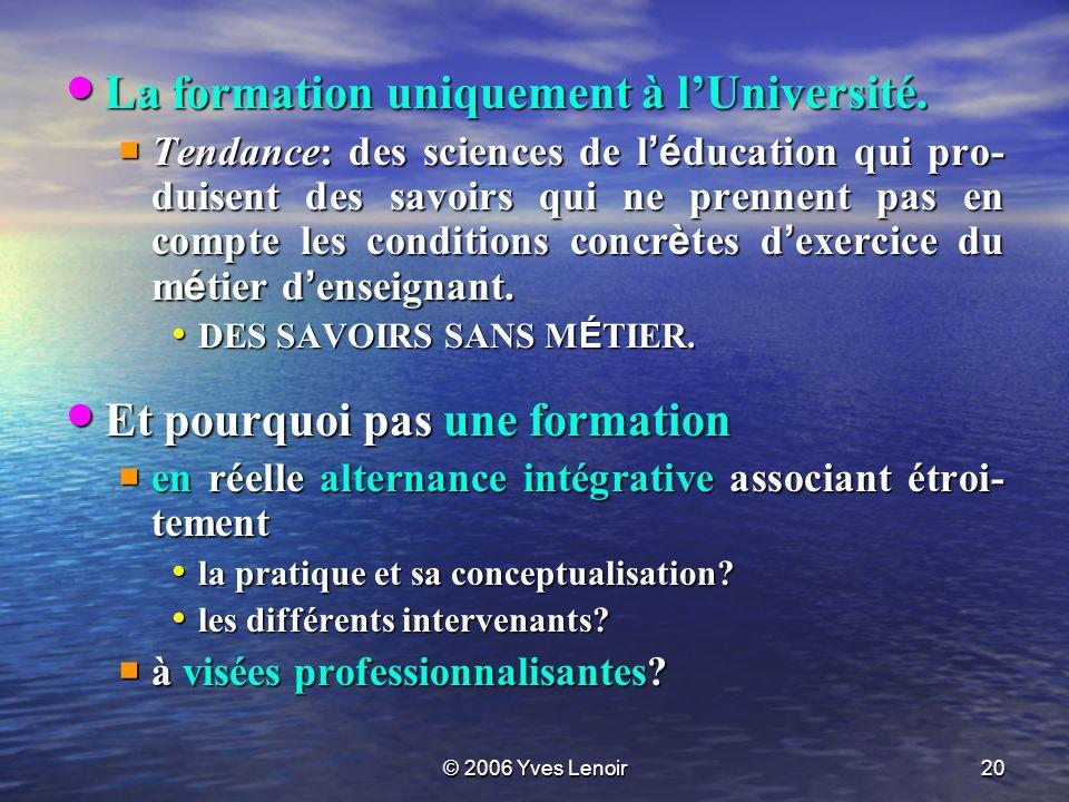 © 2006 Yves Lenoir20 La formation uniquement à lUniversité.