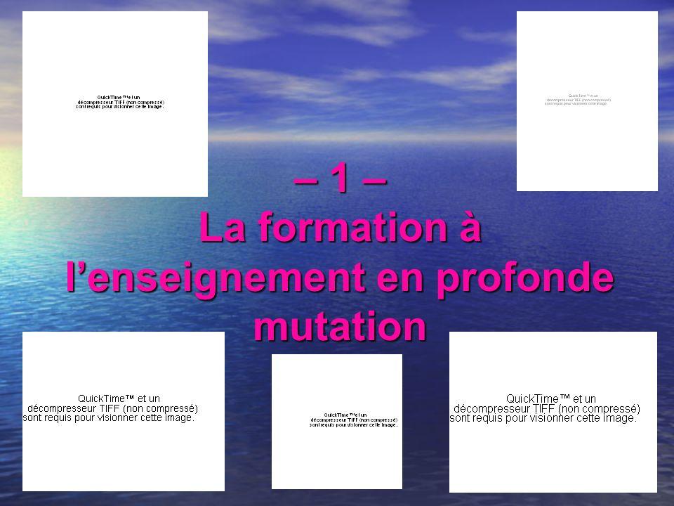 – 1 – La formation à lenseignement en profonde mutation