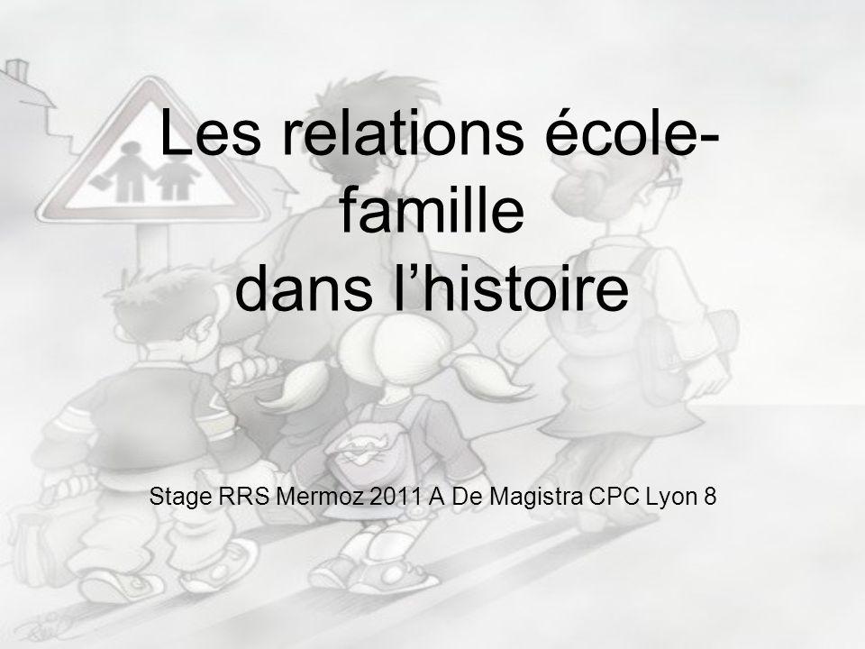 Les relations école- famille dans lhistoire Stage RRS Mermoz 2011 A De Magistra CPC Lyon 8