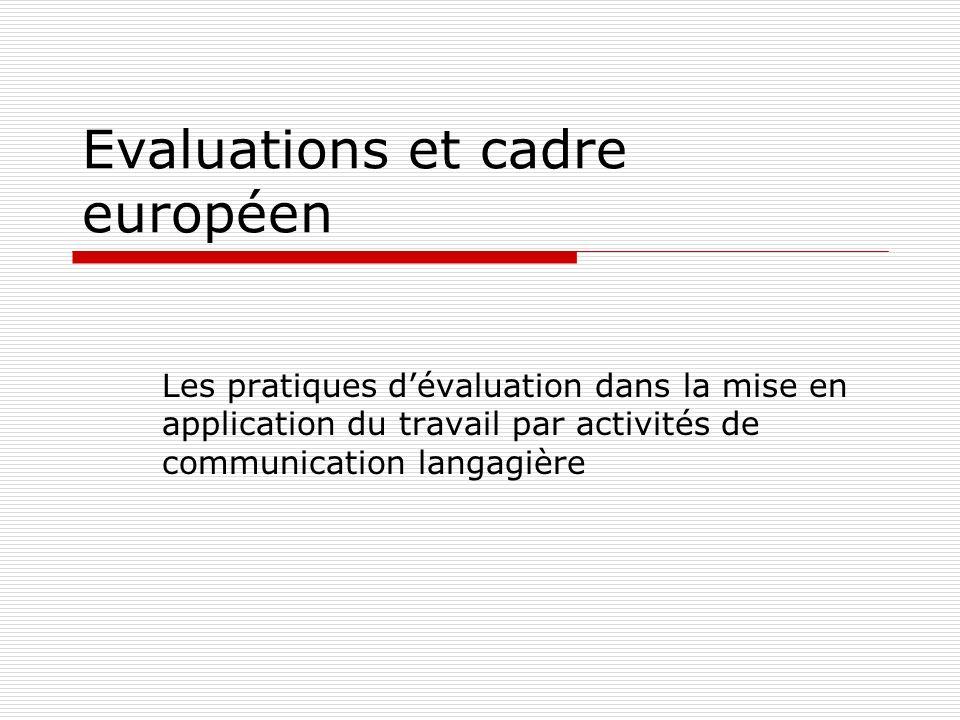 Evaluations et cadre européen Les pratiques dévaluation dans la mise en application du travail par activités de communication langagière