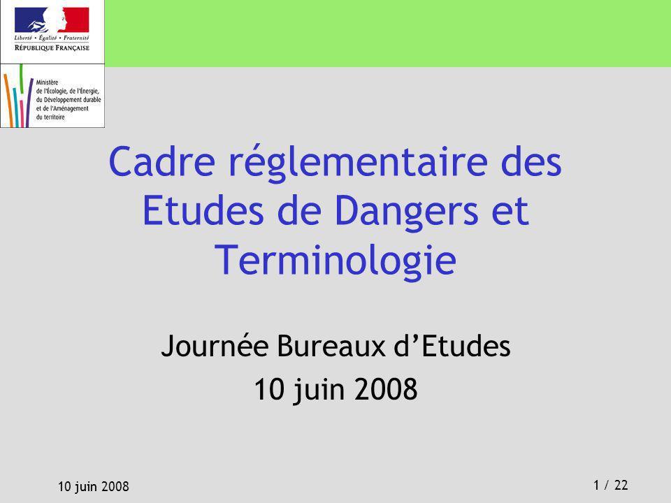 1 / 22 10 juin 2008 Cadre réglementaire des Etudes de Dangers et Terminologie Journée Bureaux dEtudes 10 juin 2008