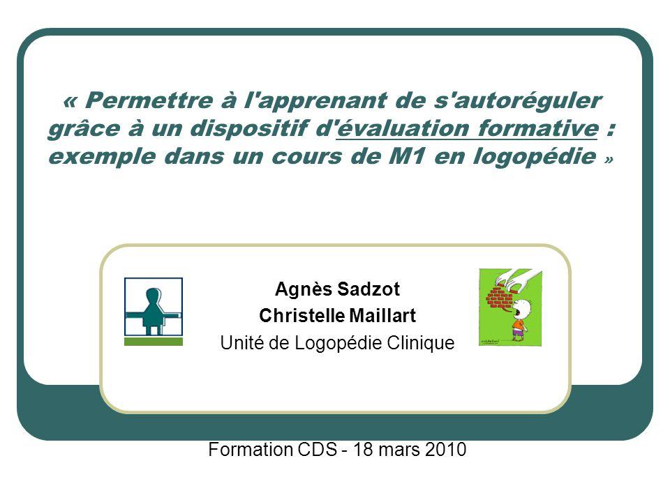 « Permettre à l'apprenant de s'autoréguler grâce à un dispositif d'évaluation formative : exemple dans un cours de M1 en logopédie » Agnès Sadzot Chri