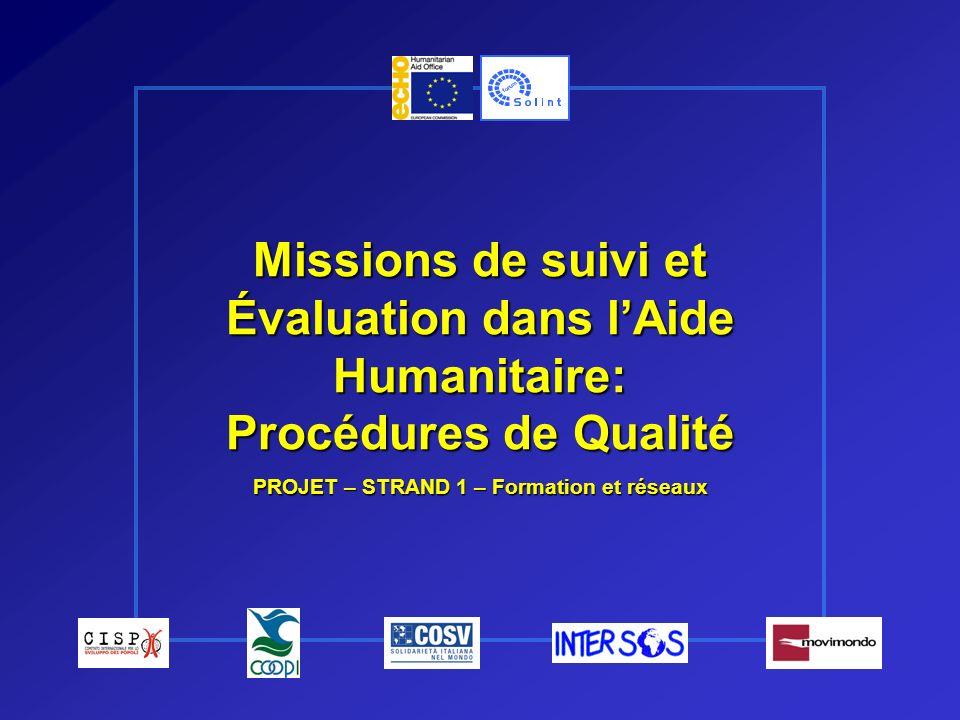 Missions de suivi et Évaluation dans lAide Humanitaire: Procédures de Qualité PROJET – STRAND 1 – Formation et réseaux