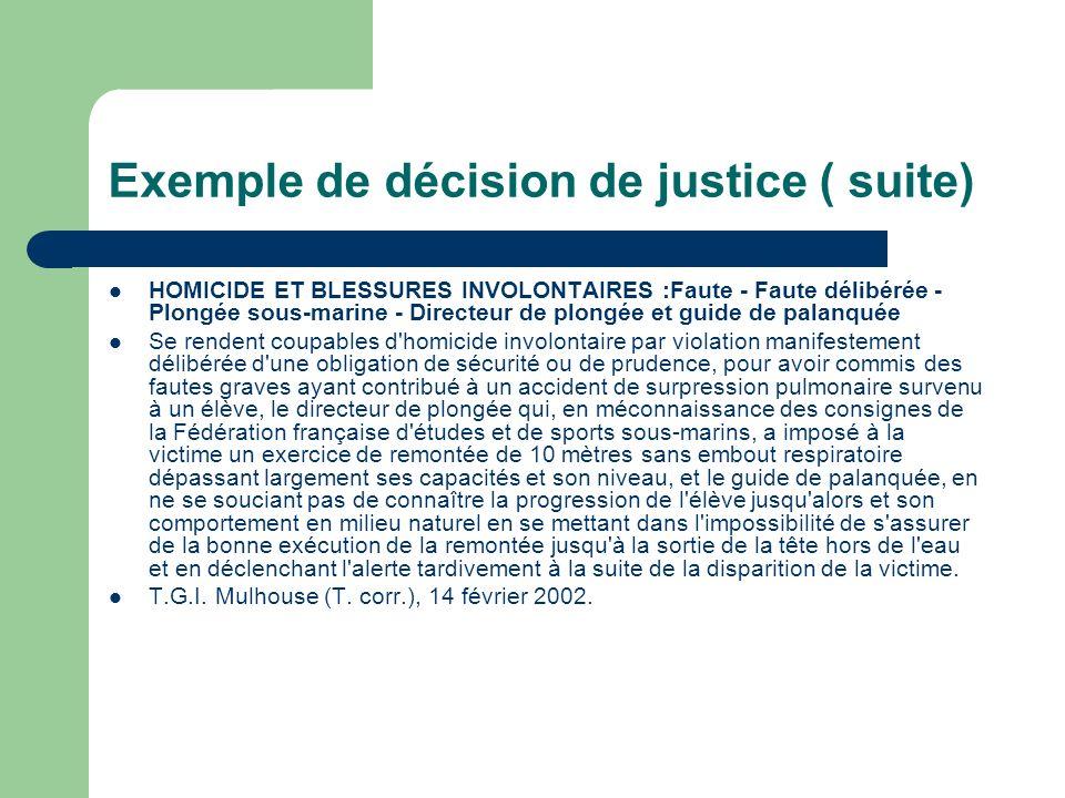 Exemple de décision de justice ( suite) HOMICIDE ET BLESSURES INVOLONTAIRES :Faute - Faute délibérée - Plongée sous-marine - Directeur de plongée et g