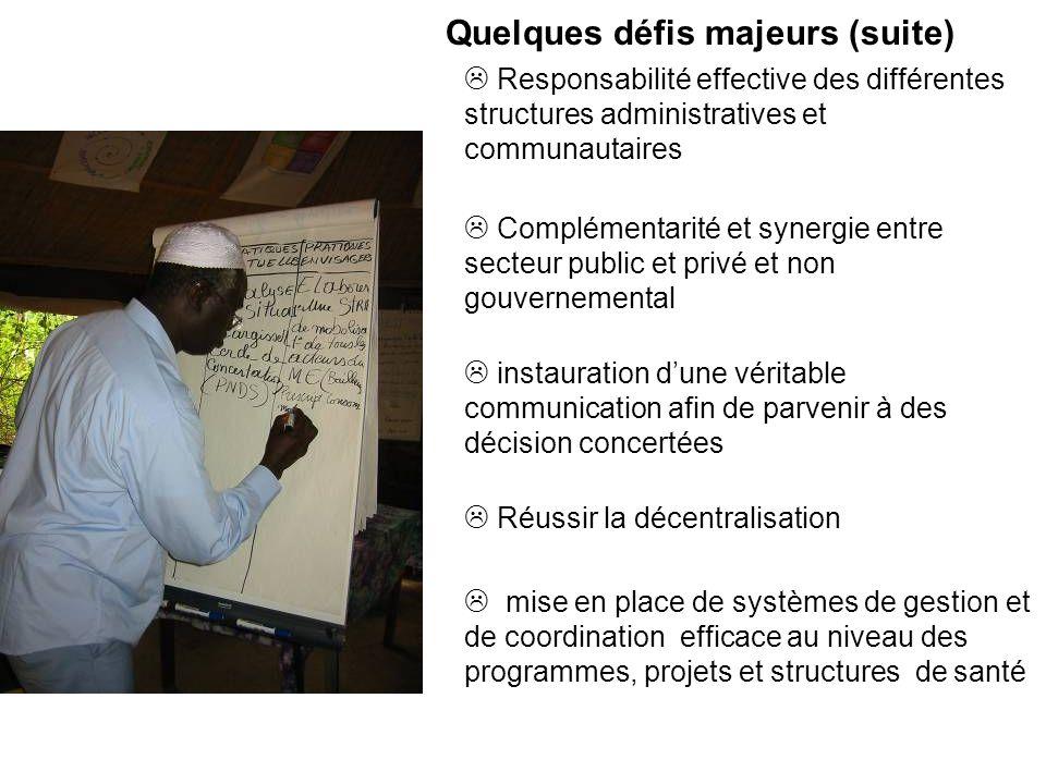 Quelques défis majeurs (suite) Responsabilité effective des différentes structures administratives et communautaires Complémentarité et synergie entre