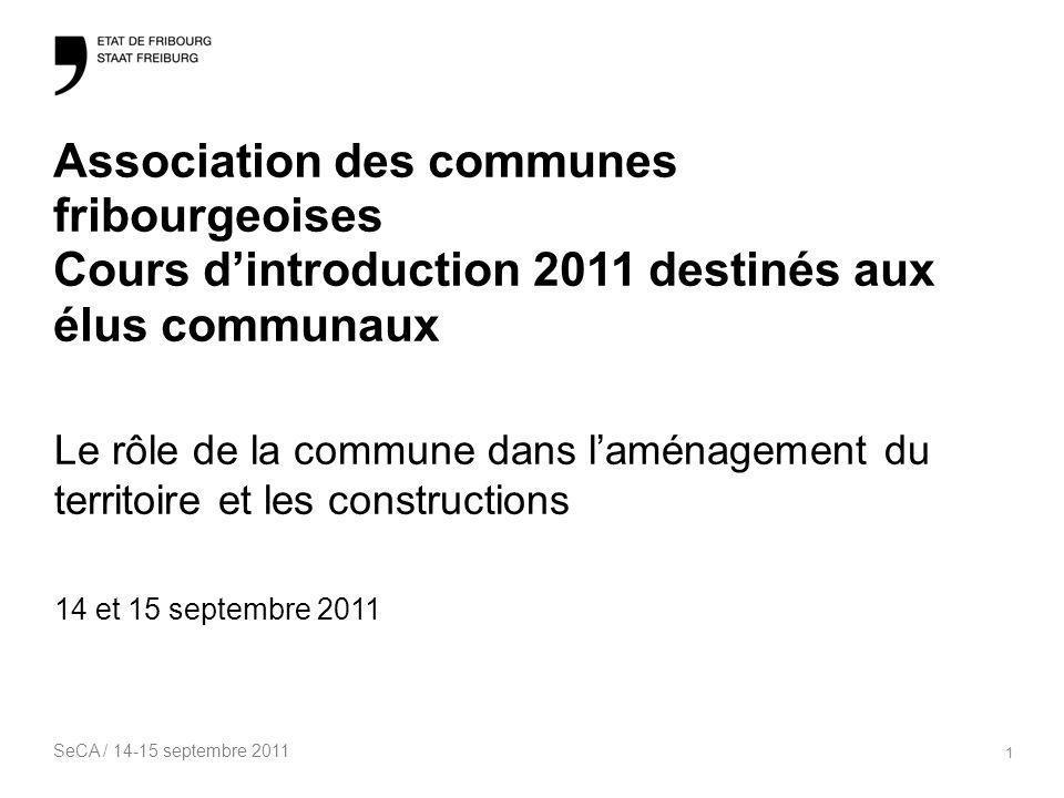 SeCA / 14-15 septembre 2011 1 Association des communes fribourgeoises Cours dintroduction 2011 destinés aux élus communaux Le rôle de la commune dans