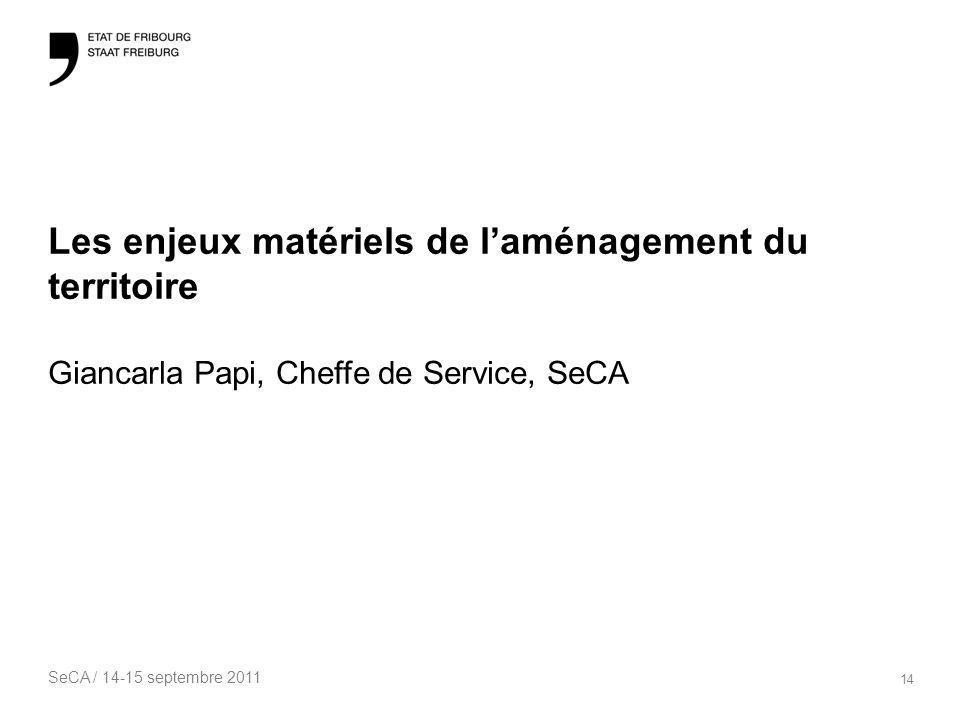 SeCA / 14-15 septembre 2011 14 Les enjeux matériels de laménagement du territoire Giancarla Papi, Cheffe de Service, SeCA