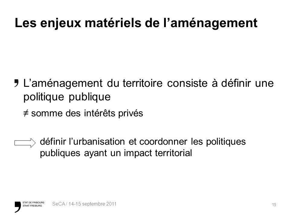 15 SeCA / 14-15 septembre 2011 Les enjeux matériels de laménagement Laménagement du territoire consiste à définir une politique publique somme des int